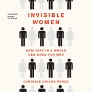 Invisible Women - Data Bias in a World Designed for Men audiobook by Caroline Criado Perez