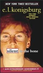 Silent to the Bone ebook by E.L. Konigsburg, E.L. Konigsburg