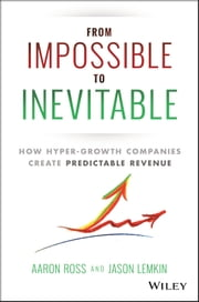 From Impossible To Inevitable - How Hyper-Growth Companies Create Predictable Revenue ebook by Aaron Ross,Jason Lemkin