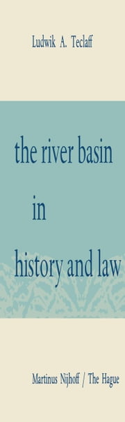 The River Basin in History and Law ebook by Ludwik A. Teclaff,Albert H. Garretson