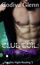 Club Coil: Exposure - Naughty Night-Reading, #2 ebook by Godiva Glenn