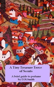 A Tiny Treasure Trove of Scents ebook by Dulcinea Norton-Smith