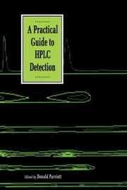 A Practical Guide to HPLC Detection ebook by Parriott, Donald