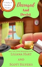 Deceased and Desist (Book 5) ebook by Liliana Hart, Scott Silverii