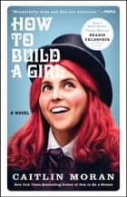 How to Build a Girl - A Novel ebook by Caitlin Moran