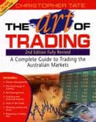 The Art of Trading - A Complete Guide to Trading the Australian Markets ebook by Christopher Tate