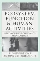 Ecosystem Function & Human Activities ebook by R. David Simpson,Norman L. Christensen