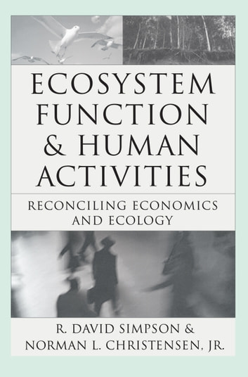 Ecosystem Function & Human Activities - Reconciling Economics and Ecology ebook by