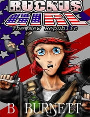 Ruckus Girl - The New Republic ebook by B Burnett