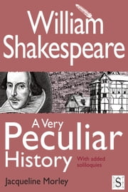 William Shakespeare, A Very Peculiar History ebook by Jacqueline Morley