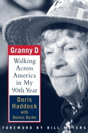 Granny D - Walking Across America in My Ninetieth Year ebook by Doris Haddock,Dennis Burke