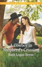 A Cowboy in Shepherd's Crossing ebook by Ruth Logan Herne