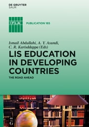 LIS Education in Developing Countries - The Road Ahead ebook by Ismail Abdullahi,C. R. Karisddappa,A. Y. Asundi