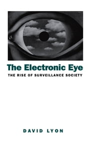 The Electronic Eye - The Rise of Surveillance Society - Computers and Social Control in Context ebook by David Lyon