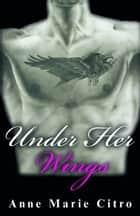 Under Her Wings ebook by Anne Marie Citro