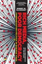 Rich Media, Poor Democracy - Communication Politics in Dubious Times ebook by Robert W. McChesney