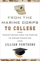 From the Marine Corps to College - Transitioning from the Service to Higher Education ebook by Jillian Ventrone