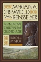 Mariana Griswold Van Rensselaer ebook by Judith K. Major
