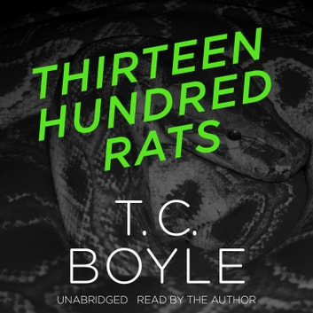 Thirteen Hundred Rats audiobook by T. C. Boyle