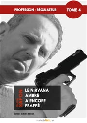 Profession : régulateur, tome 4 - Le Nirvana ambré a encore frappé ! ebook by Daniel Safon