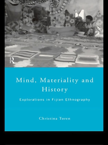 Mind, Materiality and History - Explorations in Fijian Ethnography ebook by Christina Toren