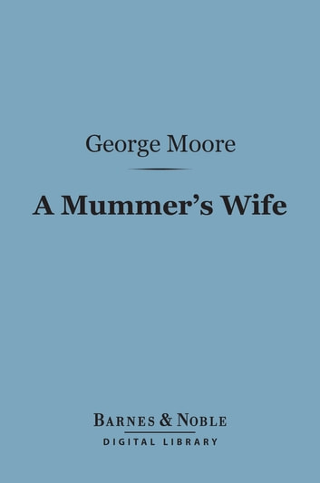 A Mummer's Wife (Barnes & Noble Digital Library) ebook by George Moore