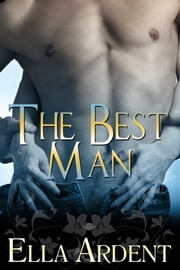 The Best Man - An Erotic Romance ebook by Ella Ardent