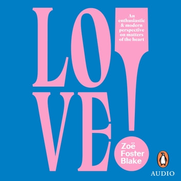 LOVE! - An Enthusiastic and Modern Perspective on Matters of the Heart audiobook by Zoe Foster Blake