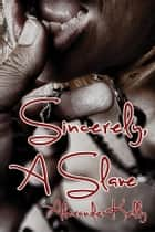 Sincerely, A Slave ebook by Alexander Kelly