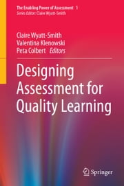 Designing Assessment for Quality Learning ebook by Claire Wyatt-Smith,Valentina Klenowski,Peta Colbert