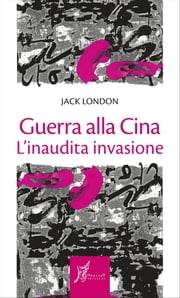 Guerra alla Cina ebook by Jack London
