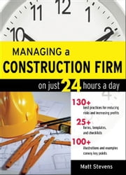 Managing a Construction Firm on Just 24 Hours a Day ebook by Matt Stevens