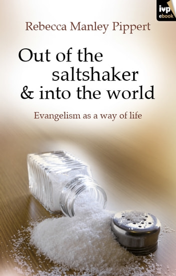 Out of the Saltshaker and into the World - Evangelism as a way of life ebook by Rebecca Manley Pippert