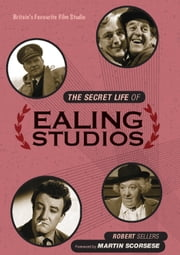 The Secret Life of Ealing Studios - Britain's favourite film studio ebook by Robert Sellers