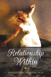 Relationship Within ebook by Ingrid Frances Smyer PH.D