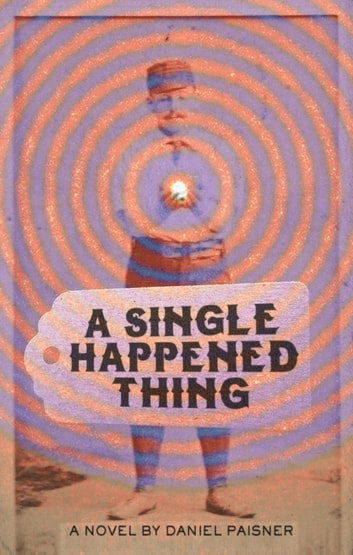 A Single Happened Thing ebook by Daniel Paisner
