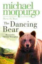 The Dancing Bear ebook by Michael Morpurgo