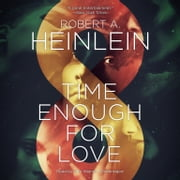 Time Enough for Love - The Lives of Lazarus Long audiobook by Robert A. Heinlein