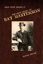 The Real Story of Bat Masterson ebook by Alton Pryor