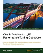 Oracle Database 11g R2 Performance Tuning Cookbook ebook by Ciro Fiorillo