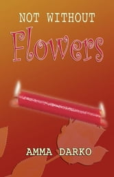 Not Without Flowers ebook by Darko, Amma
