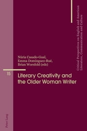 Literary Creativity and the Older Woman Writer - A Collection of Critical Essays ebook by Emma Domínguez-Rué, Brian Worsfold, Núria Casado-Gual