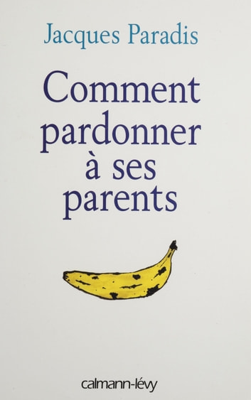 Comment pardonner à ses parents ebook by Jacques Paradis