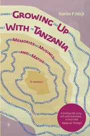 Growing Up With Tanzania - Memories, Musings and Maths ebook by F. Hirji