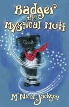 Badger the Mystical Mutt ebook by Lyn Jackson, Laura Cameron McNicol
