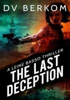 The Last Deception - A Leine Basso Thriller ebook by DV Berkom, D.V. Berkom