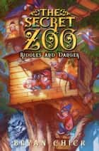 The Secret Zoo: Riddles and Danger ebook by Bryan Chick