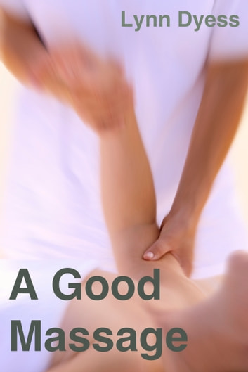 A Good Massage ebook by Lynn Dyess