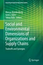 Social and Environmental Dimensions of Organizations and Supply Chains - Tradeoffs and Synergies ebook by Marcus Brandenburg, Gerd J. Hahn, Tobias Rebs