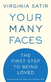 Your Many Faces - The First Step to Being Loved ebook by Virginia Satir
